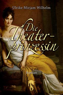 Die Theaterprinzessin von Wilhelm,  Ulrike Mirjam