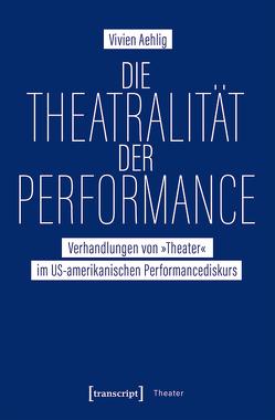 Die Theatralität der Performance von Aehlig,  Vivien