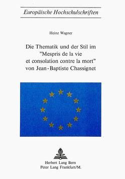 Die Thematik und der Stil im 'Mespris de la vie et consolation contre la mort' von Jean-Baptiste Chassignet von Wagner,  Heinz