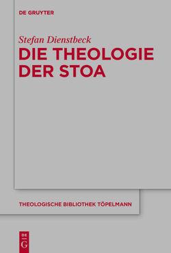 Die Theologie der Stoa von Dienstbeck,  Stefan