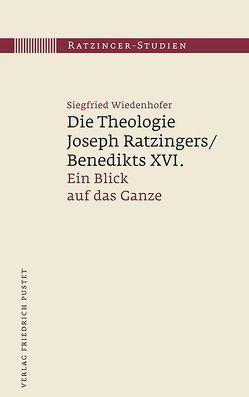 Die Theologie Joseph Ratzingers/Benedikts XVI. von Wiedenhofer,  Siegfried