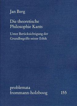 Die theoretische Philosophie Kants von Berg,  Jan, Holzboog,  Eckhart