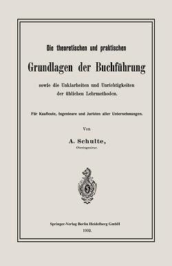 Die theoretischen und praktischen Grundlagen der Buchführung sowie die Unklarheiten und Unrichtigkeiten der üblichen Lehrmethoden von Schulte,  A.