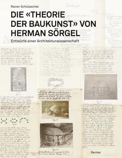 Die »Theorie der Baukunst« von Herman Sörgel von Moravánszky,  Ákos, Schützeichel,  Rainer