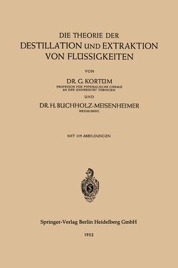 Die Theorie der Destillation und Extraktion von Flüssigkeiten von Buchholz-Meisenheimer,  Hertha, Kortüm,  Gustav