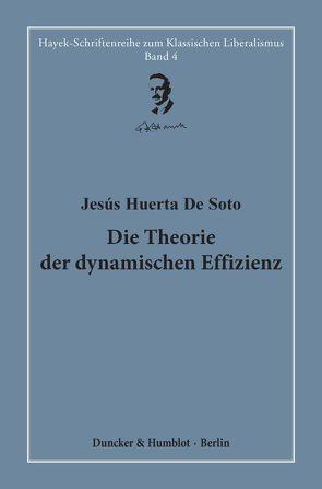 Die Theorie der dynamischen Effizienz. von Bagus,  Philipp, Bouillon,  Hardy, Kleinheyer,  Marius, Lair,  Fabian, Soto,  Jesús Huerta de