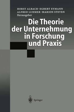 Die Theorie der Unternehmung in Forschung und Praxis von Albach,  Horst, Eymann,  Egbert, Luhmer,  Alfred, Steven,  Marion