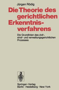 Die Theorie des gerichtlichen Erkenntnisverfahrens von Rödig,  Jürgen