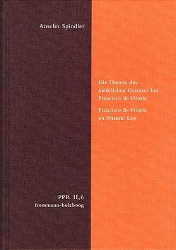 Die Theorie des natürlichen Gesetzes bei Francisco de Vitoria. Francisco de Vitoria on Natural Law von Spindler,  Anselm