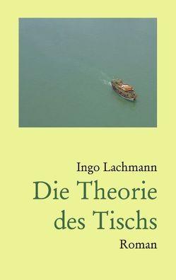 Die Theorie des Tischs von Lachmann,  Ingo