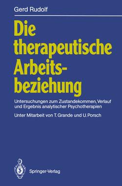 Die therapeutische Arbeitsbeziehung von Grande,  T., Porsch,  U., Rudolf,  Gerd