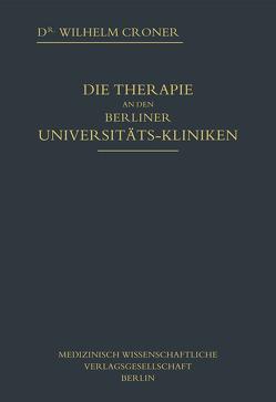 DIE THERAPIE AN DEN BERLINER UNIVERSITÄTS-KLINIKEN von Croner,  Wilhelm