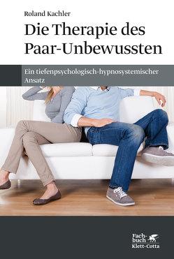 Die Therapie des Paar-Unbewussten von Kachler,  Roland