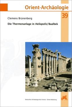 Die Thermenanlage in Heliopolis / Baalbek von Brünenberg,  Clemens