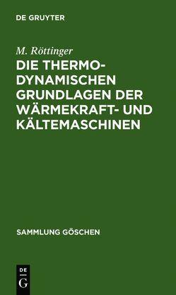 Die thermodynamischen Grundlagen der Wärmekraft- und Kältemaschinen von Röttinger,  M.