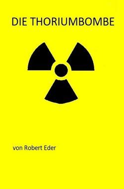 Die Thoriumbombe von Eder,  Robert
