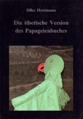 Die tibetische Version des Papageienbuches von Herrmann,  Silke, Schuh,  Dieter