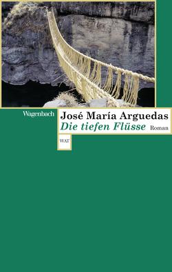 Die tiefen Flüsse von Arguedas,  José Maria, Heintz,  Suzanne