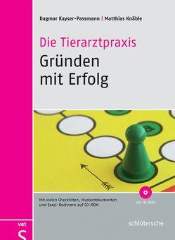 Die Tierarztpraxis – Gründen mit Erfolg von Kayser-Passmann, Dagmar, Knäble, Matthias