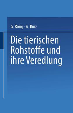 Die tierischen Rohstoffe und ihre Veredlung von Binz,  Arthur, Rörig,  Georg