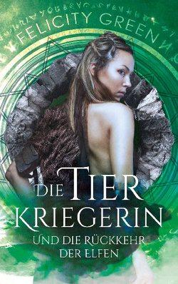 Die Tierkriegerin und die Rückkehr der Elfen von Green,  Felicity