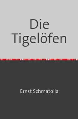 Die Tigelöfen von Schmatolla,  Ernst