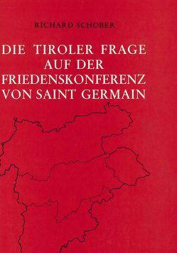 Die Tiroler Frage auf der Friedenskonferenz von Saint Germain von Schober,  Richard