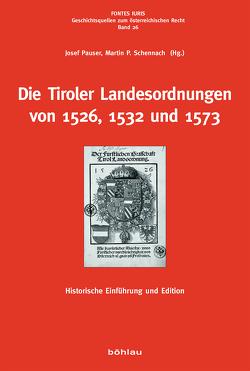 Die Tiroler Landesordnungen von 1526, 1532 und 1573 von Pauser,  Josef, Schennach,  Martin P.