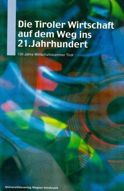Die Tiroler Wirtschaft auf dem Weg ins 21. Jahrhundert. von Leidlmair,  Adolf, Plunger,  Werner, Smekal,  Christian