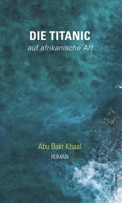 Die Titanic – auf afrikanische Art von Hamid,  Ishraga Mustafa, Khaal,  Abu Bakr, Svatek,  Kurt F.