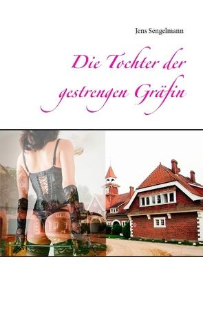 Die Tochter der gestrengen Gräfin von Sengelmann,  Jens