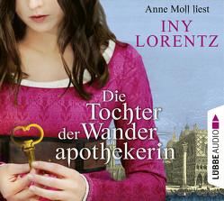 Die Tochter der Wanderapothekerin von Lorentz,  Iny, Moll,  Anne