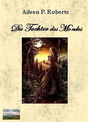 Die Tochter des Mondes von Roberts,  Aileen P.