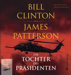 Die Tochter des Präsidenten (ungekürzt) von Arnold,  Frank, Bergner,  Wulf, Clinton,  Bill, Patterson,  James