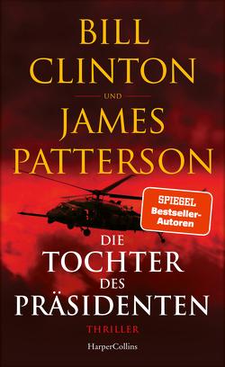 Die Tochter des Präsidenten von Bergner,  Wulf, Clinton,  Bill, Patterson,  James