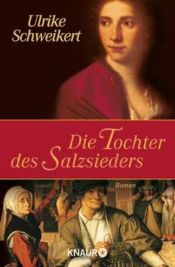 Die Tochter des Salzsieders von Schweikert,  Ulrike