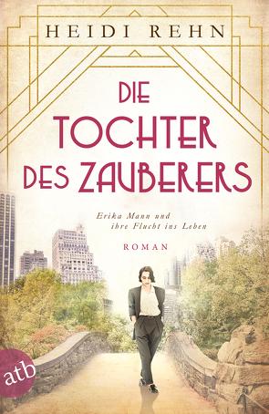Die Tochter des Zauberers – Erika Mann und ihre Flucht ins Leben von Rehn,  Heidi