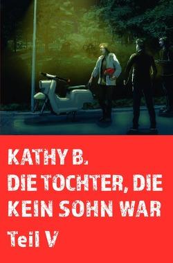 Die Tochter, die kein Sohn war / Die Tochter, die kein Sohn war, 5. Teil von B.,  Kathy