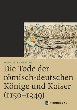Die Tode der römisch-deutschen Könige und Kaiser (1150–1349) von Kamenzin,  Manuel