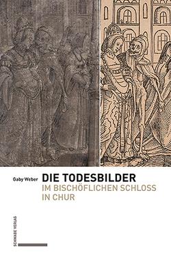 Die Todesbilder im Bischöflichen Schloss in Chur von Weber,  Gaby