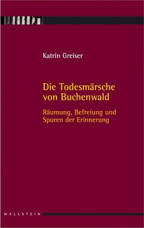 Die Todesmärsche von Buchenwald von Greiser,  Katrin