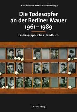 Die Todesopfer an der Berliner Mauer 1961–1989 von Ahrends,  Martin, Baron,  Udo, Dollmann,  Lydia, Hertle,  Hans-Hermann, Nooke,  Maria