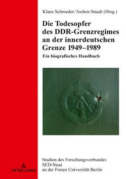 Die Todesopfer des DDR-Grenzregimes an der innerdeutschen Grenze 1949–1989 von Schroeder,  Klaus, Staadt,  Jochen