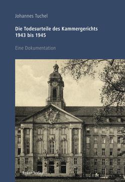 Die Todesurteile des Kammergerichts 1943 bis 1945 von Tuchel,  Johannes
