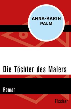 Die Töchter des Malers von Palm,  Anna-Karin, Reichel,  Verena