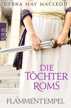 Die Töchter Roms: Flammentempel von Macleod,  Debra May, Ostrop,  Barbara