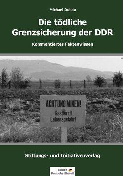 Die tödliche Grenzsicherung der DDR von Dullau,  Michael
