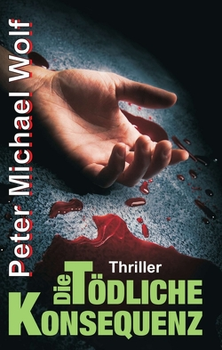 Die tödliche Konsequenz von Wolf,  Peter Michael