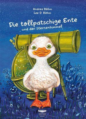 Die tollpatschige Ente und der Sternenhimmel von Böhm,  Andrea, Böhm,  Lee D.