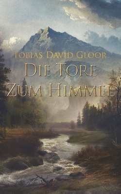 Die Tore zum Himmel von Gloor,  Tobias David